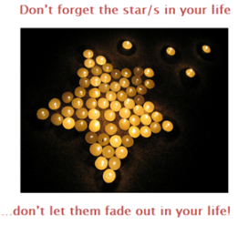 Don't forget the star in your life, don't let them fade out in your life!