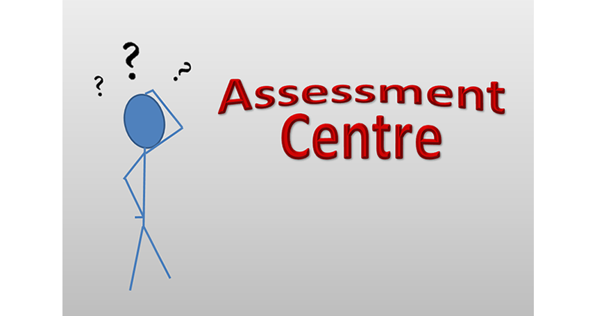 Assessment centre?